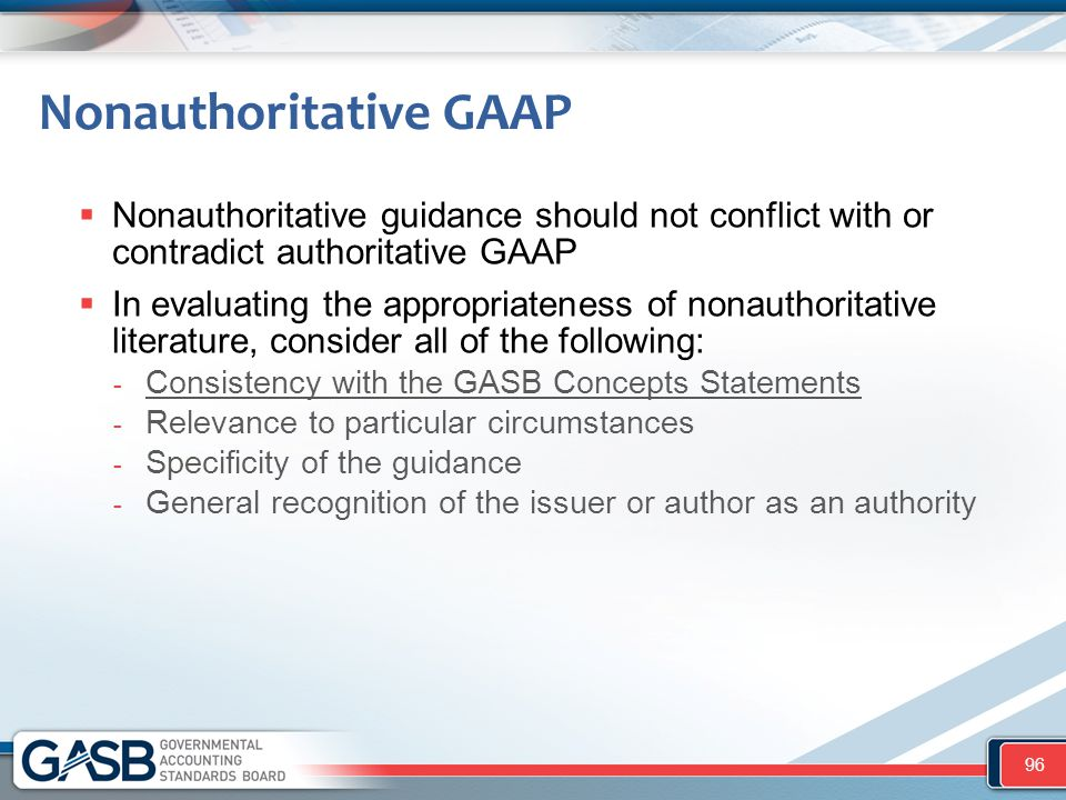  Nonauthoritative guidance should not conflict with or contradict authoritative GAAP  In evaluating the appropriateness of nonauthoritative literatu