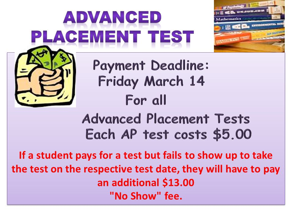 If a student pays for a test but fails to show up to take the test on the respective test date, they will have to pay an additional $13.00 No Show fee.