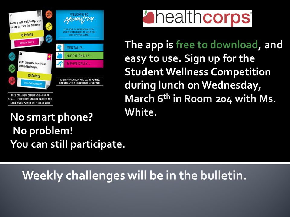 The app is free to download, and easy to use. Sign up for the Student Wellness Competition during lunch on Wednesday, March 6 th in Room 204 with Ms.