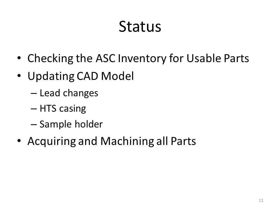 Status Checking the ASC Inventory for Usable Parts Updating CAD Model – Lead changes – HTS casing – Sample holder Acquiring and Machining all Parts 11