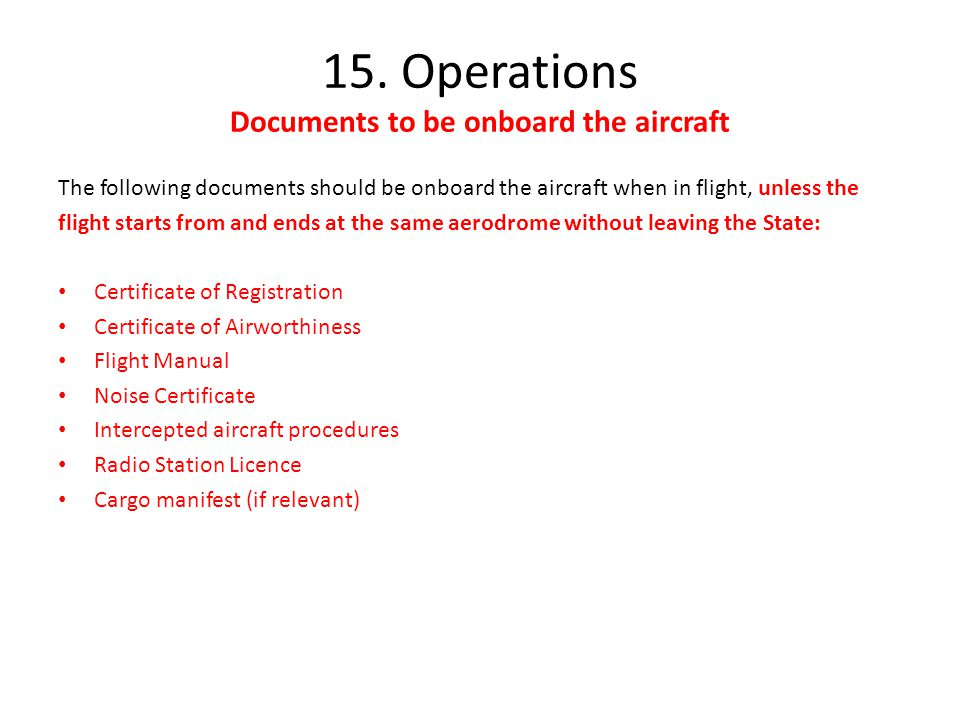 15. Operations Documents to be onboard the aircraft The following documents should be onboard the aircraft when in flight, unless the flight starts fr
