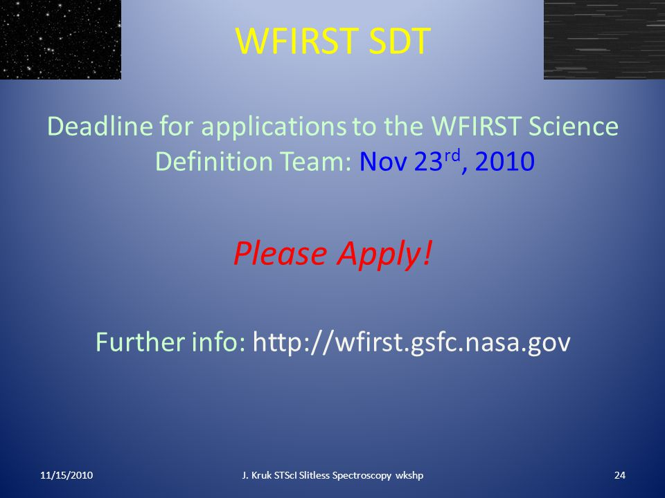 WFIRST SDT Deadline for applications to the WFIRST Science Definition Team: Nov 23 rd, 2010 Please Apply! Further info: http://wfirst.gsfc.nasa.gov 11