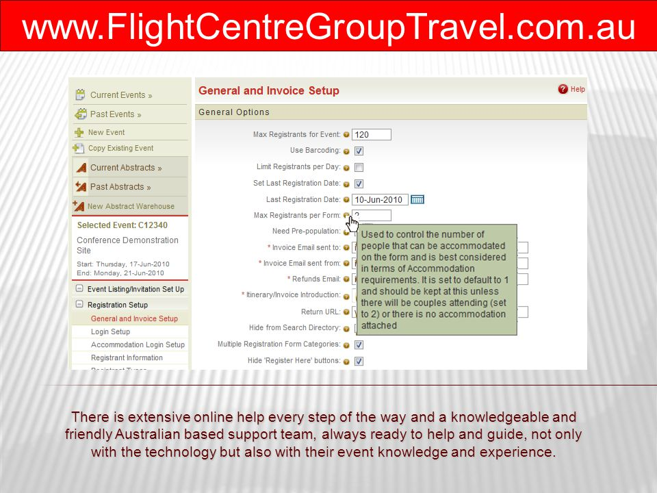www.FlightCentreGroupTravel.com.au There is extensive online help every step of the way and a knowledgeable and friendly Australian based support team, always ready to help and guide, not only with the technology but also with their event knowledge and experience.