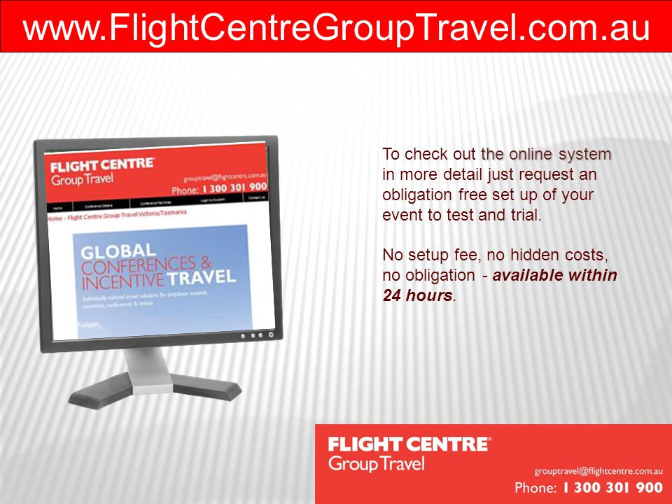 www.FlightCentreGroupTravel.com.au the online system To check out the online system in more detail just request an obligation free set up of your even