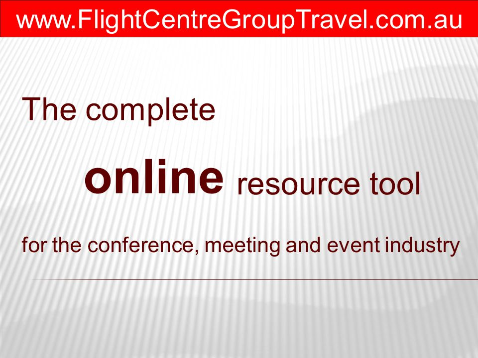 www.FlightCentreGroupTravel.com.au You can easily set capacity limits, create wait listing, offer registrants the opportunity to book accommodation and travel and easily accommodate group bookings.