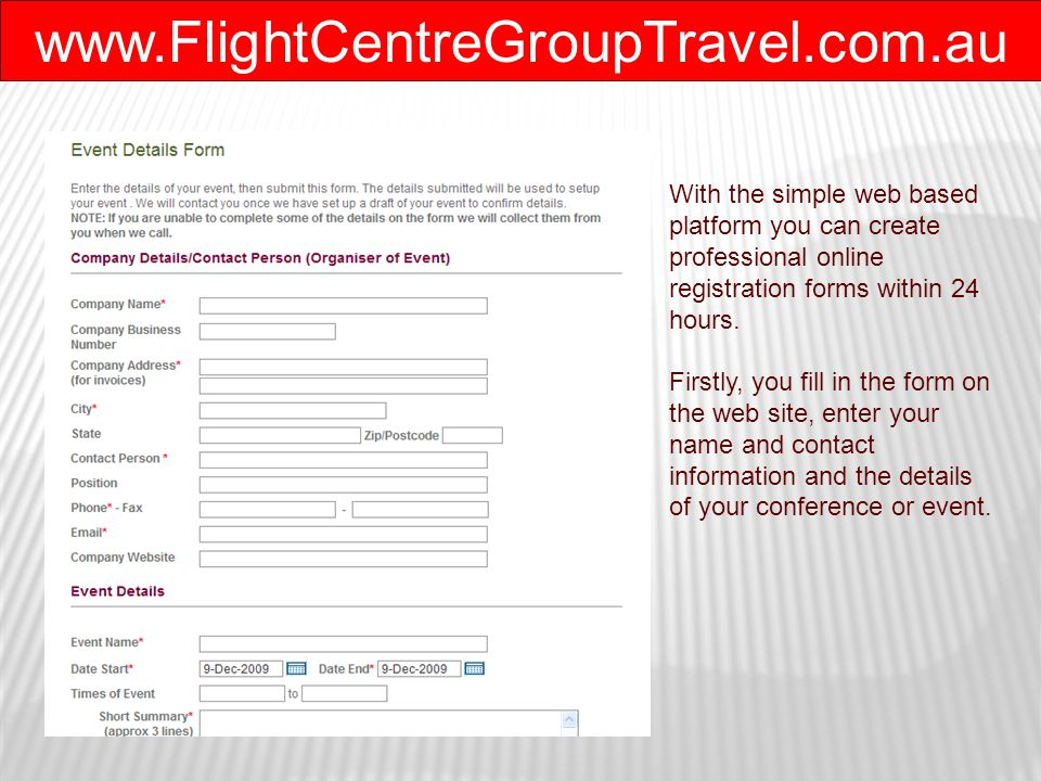 www.FlightCentreGroupTravel.com.au o5678 ***** Next an Account Manager will commence set up of your event, contact you by phone and show you how to use the system.