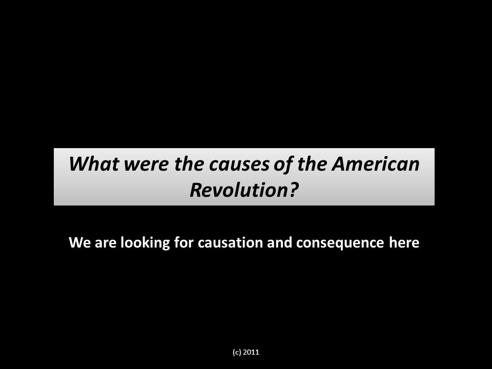 What were the causes of the American Revolution.