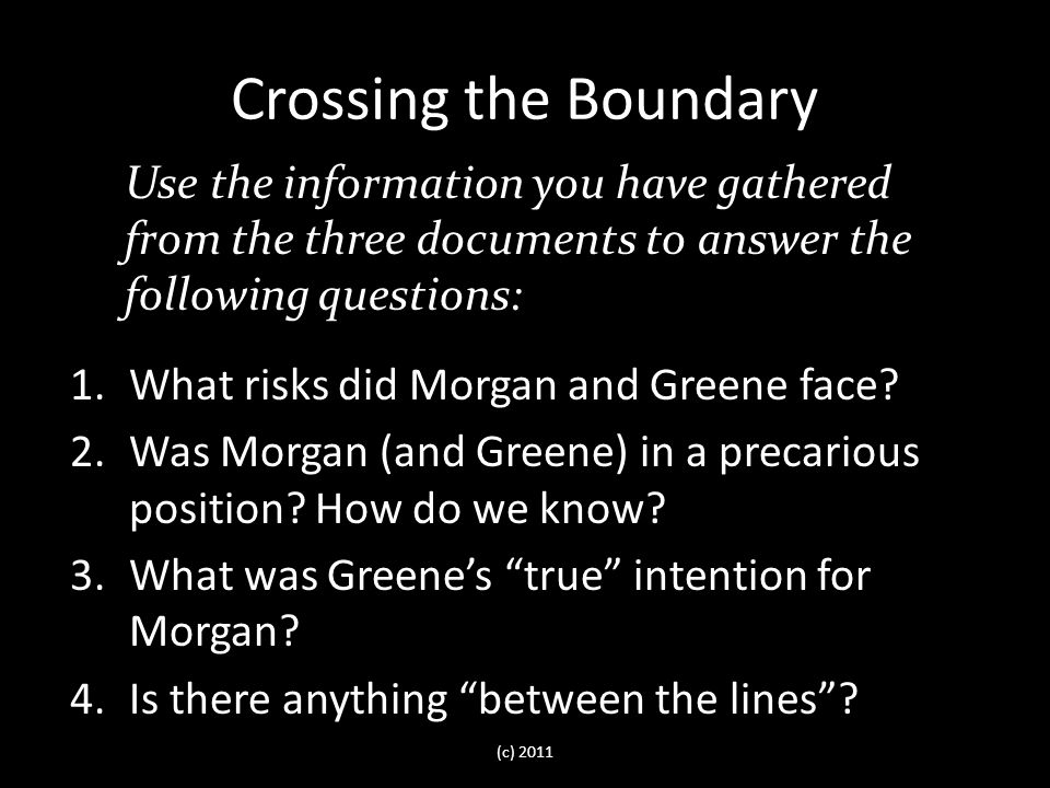 Crossing the Boundary 1.What risks did Morgan and Greene face.