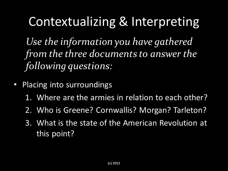 Contextualizing & Interpreting Placing into surroundings 1.Where are the armies in relation to each other.