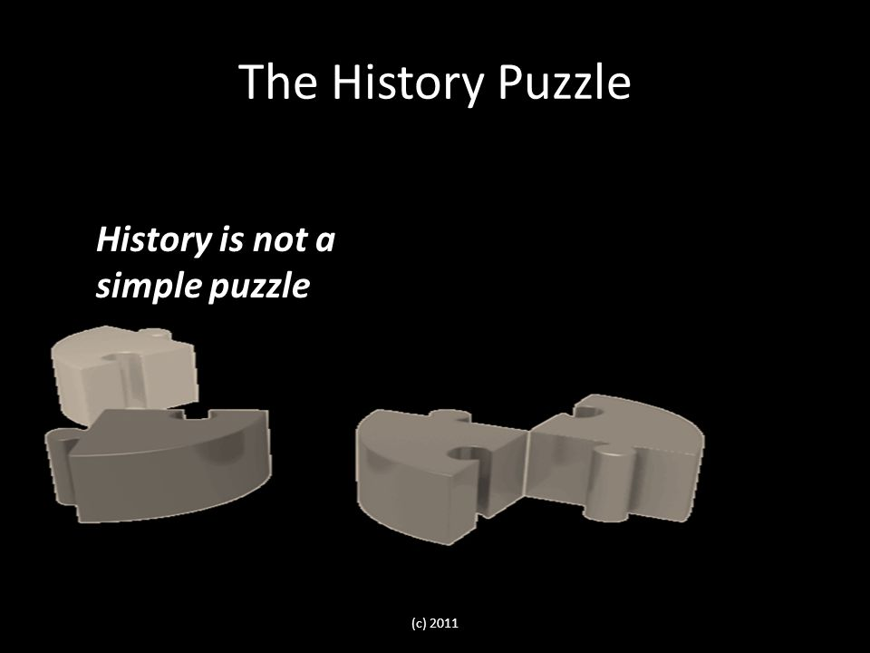 The History Puzzle History is not a simple puzzle (c) 2011