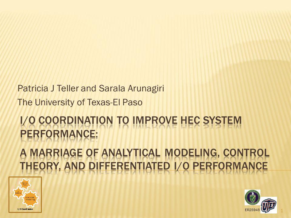 I/O Coordination ER25948 Patricia J Teller and Sarala Arunagiri The University of Texas-El Paso 1