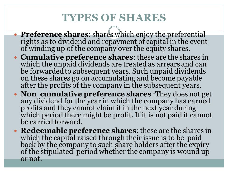 TYPES OF SHARES Preference shares: shares which enjoy the preferential rights as to dividend and repayment of capital in the event of winding up of th