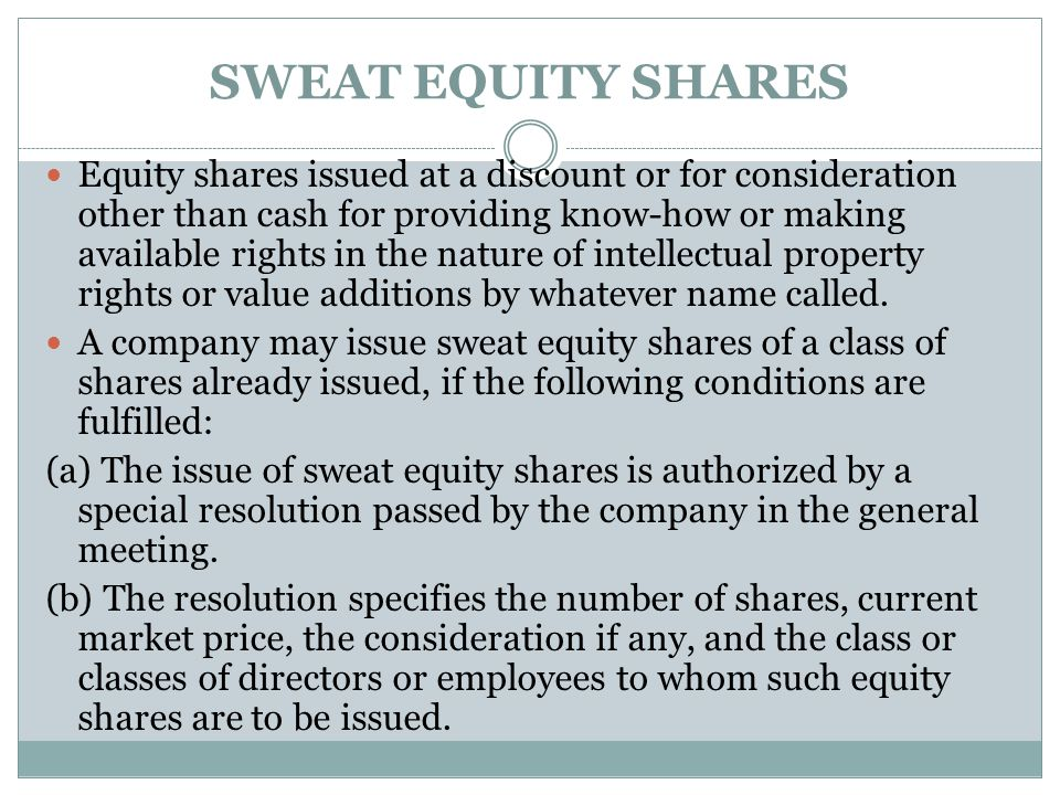SWEAT EQUITY SHARES Equity shares issued at a discount or for consideration other than cash for providing know-how or making available rights in the n