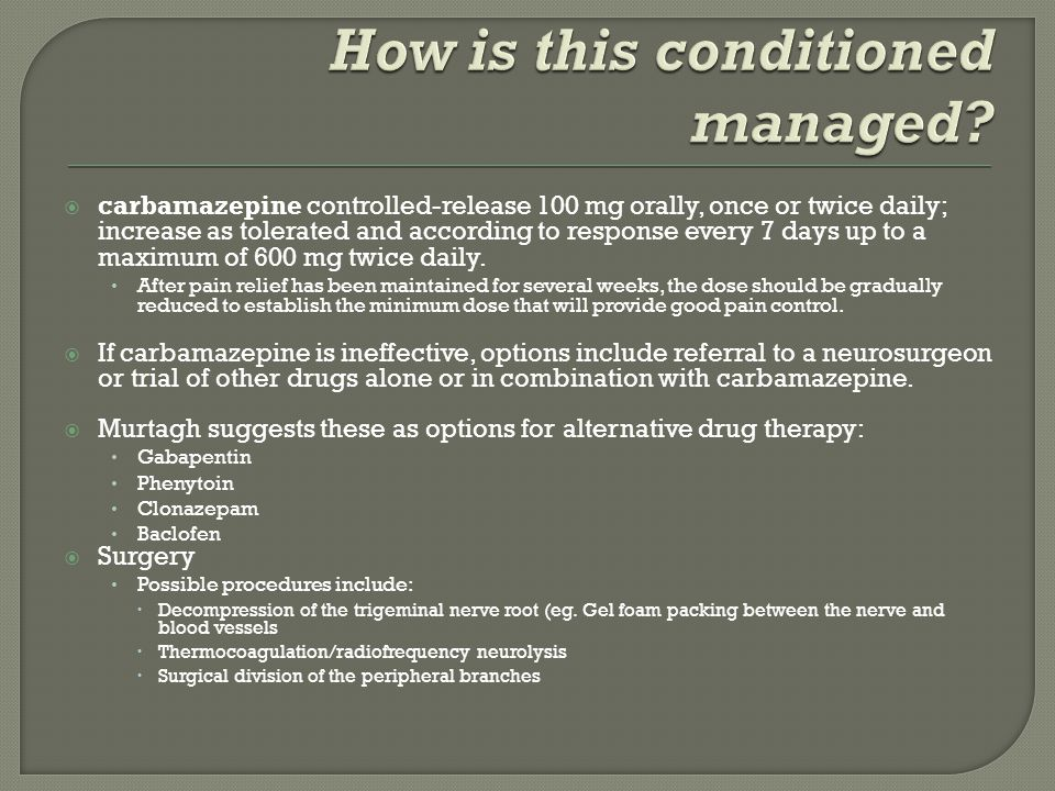  carbamazepine controlled-release 100 mg orally, once or twice daily; increase as tolerated and according to response every 7 days up to a maximum of 600 mg twice daily.