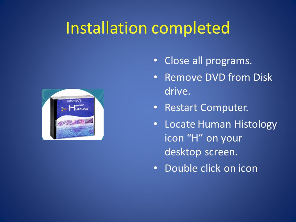 Installation completed Close all programs. Remove DVD from Disk drive.