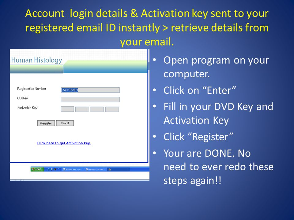 Account login details & Activation key sent to your registered email ID instantly > retrieve details from your email.