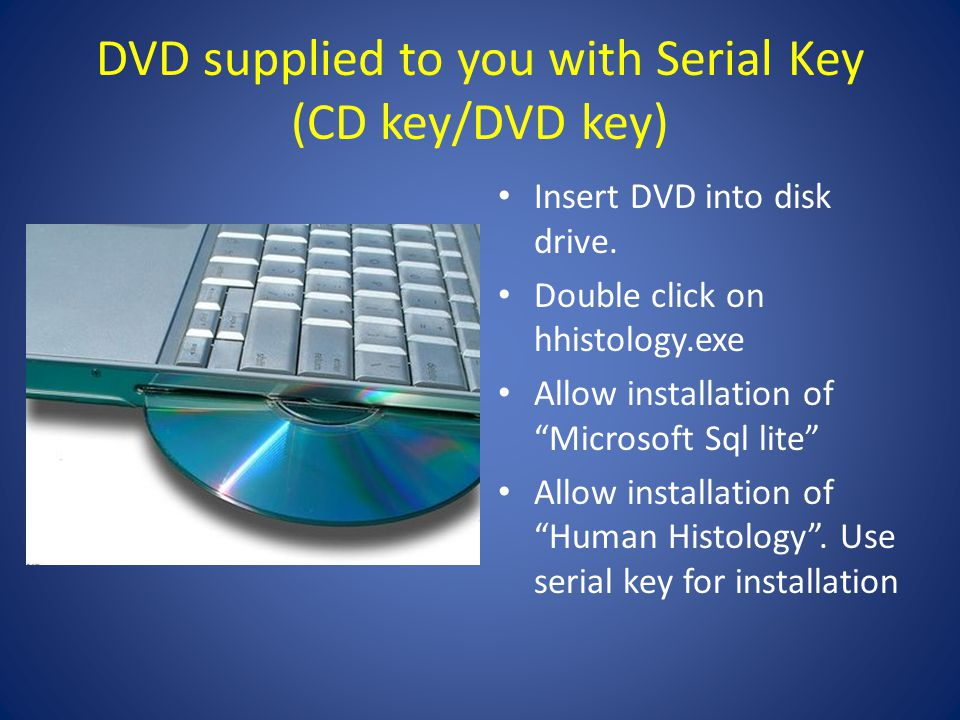 DVD supplied to you with Serial Key (CD key/DVD key) Insert DVD into disk drive.