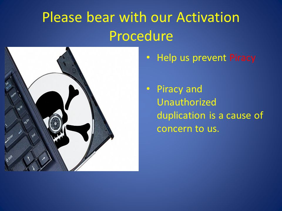 Please bear with our Activation Procedure Help us prevent Piracy Piracy and Unauthorized duplication is a cause of concern to us.