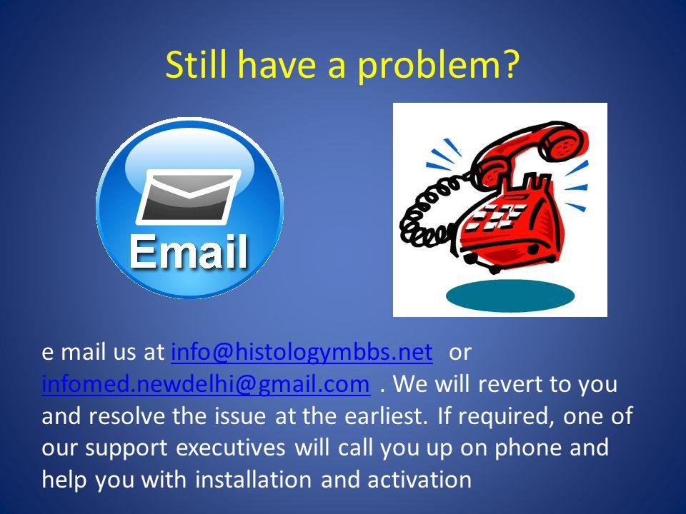 Still have a problem. e mail us at info@histologymbbs.net or infomed.newdelhi@gmail.com.