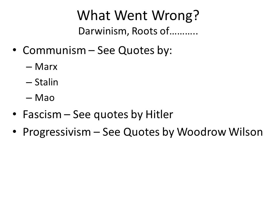 What Went Wrong. Darwinism, Roots of………..