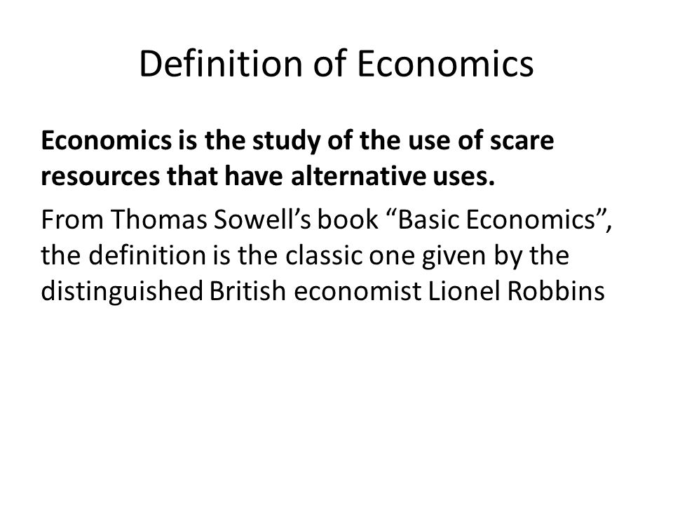 Definition of Economics Economics is the study of the use of scare resources that have alternative uses.