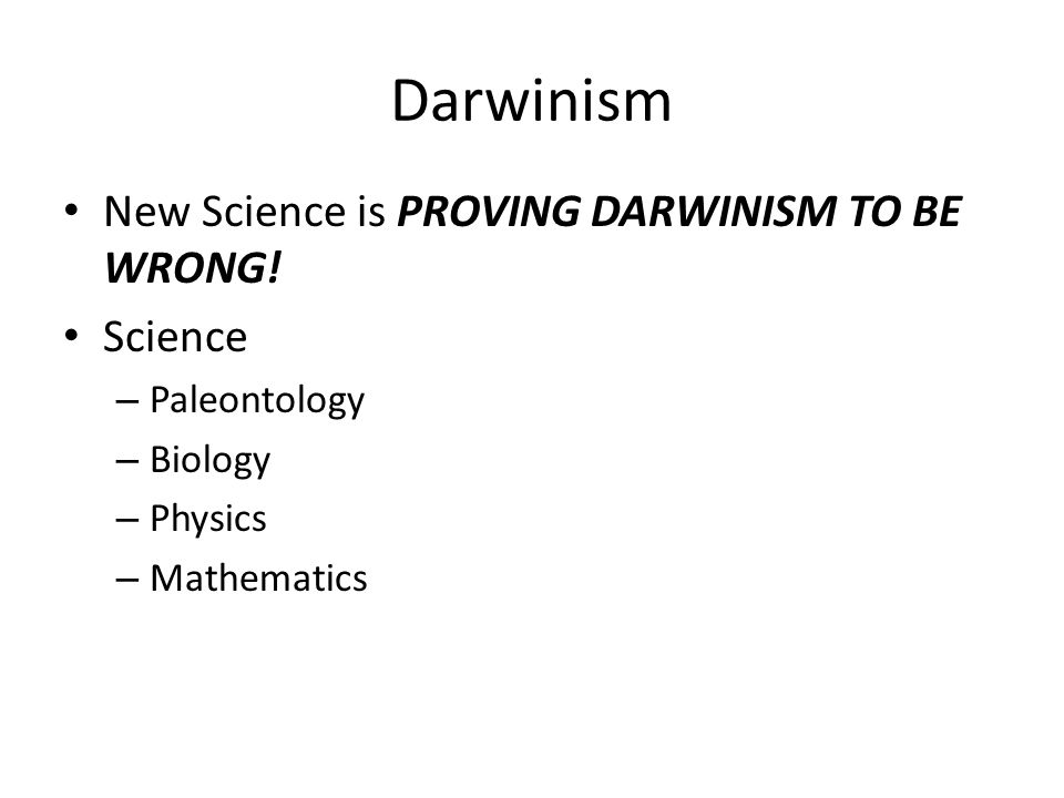 Darwinism New Science is PROVING DARWINISM TO BE WRONG.
