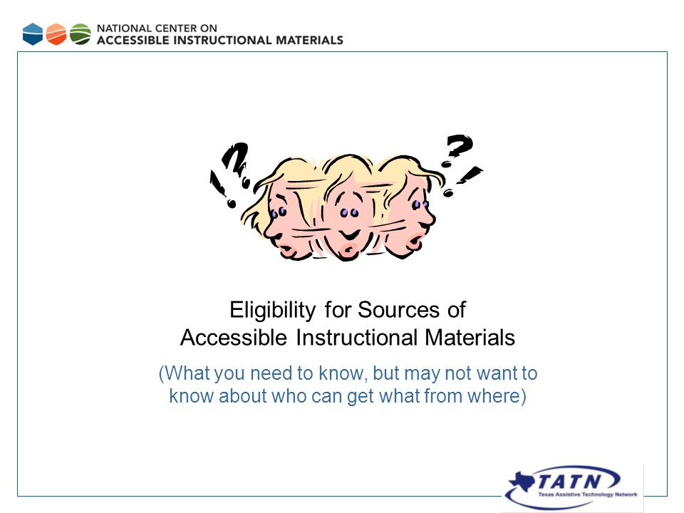 Eligibility for Sources of Accessible Instructional Materials (What you need to know, but may not want to know about who can get what from where)