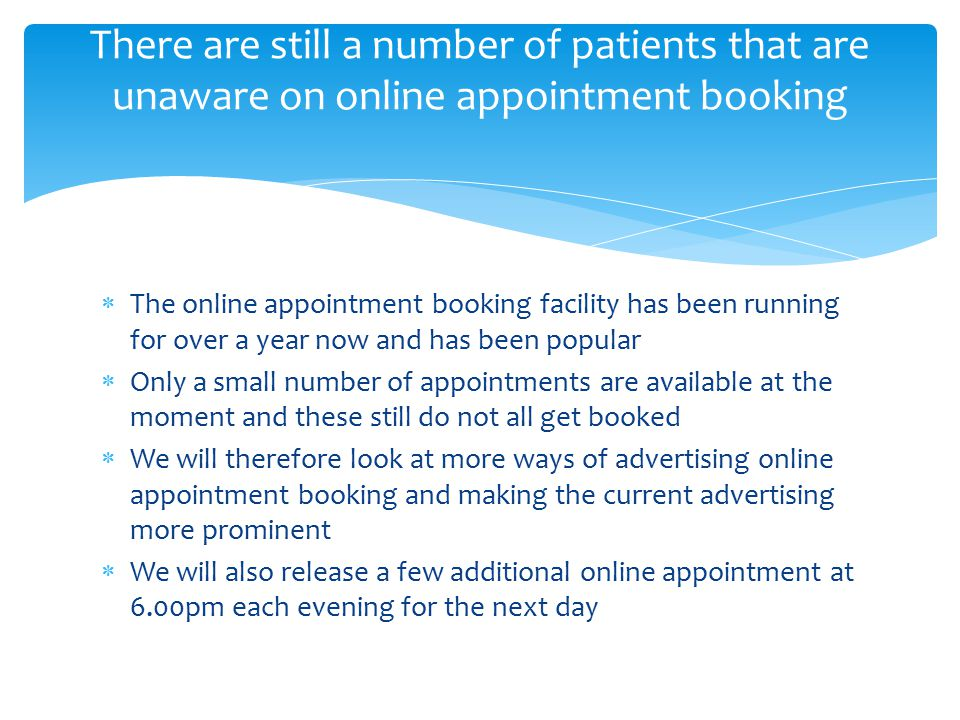 The online appointment booking facility has been running for over a year now and has been popular  Only a small number of appointments are availabl