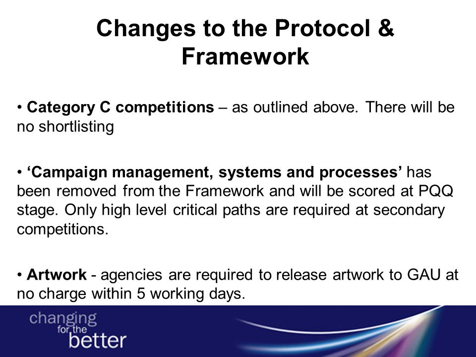 Changes to the Protocol & Framework Category C competitions – as outlined above. There will be no shortlisting 'Campaign management, systems and proce
