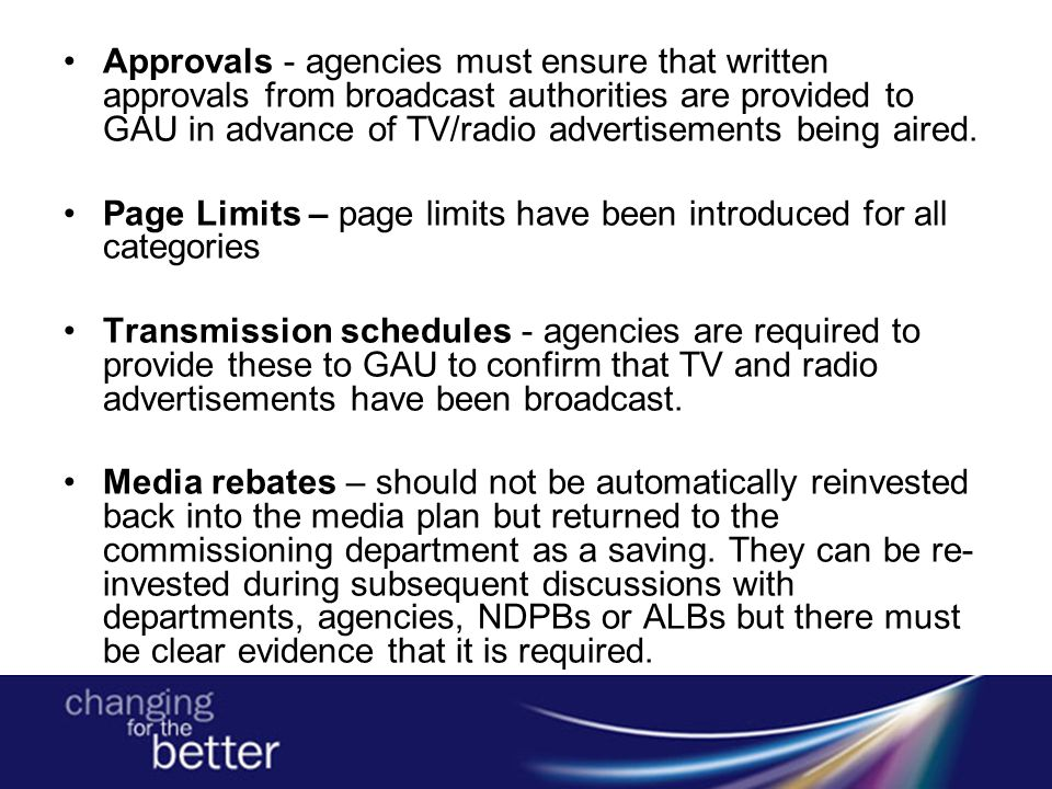 Approvals - agencies must ensure that written approvals from broadcast authorities are provided to GAU in advance of TV/radio advertisements being aired.