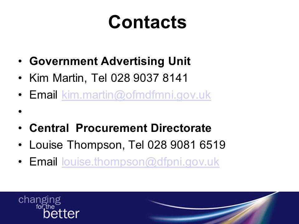 Contacts Government Advertising Unit Kim Martin, Tel 028 9037 8141 Email kim.martin@ofmdfmni.gov.ukkim.martin@ofmdfmni.gov.uk Central Procurement Directorate Louise Thompson, Tel 028 9081 6519 Email louise.thompson@dfpni.gov.uk louise.thompson@dfpni.gov.uk