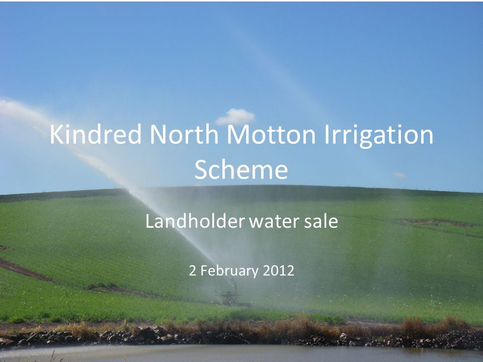 Kindred North Motton Irrigation Scheme Landholder water sale 2 February 2012
