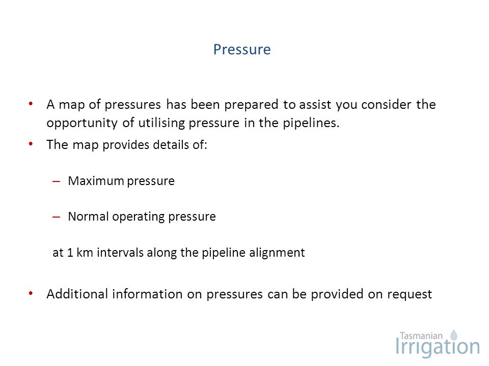 Pressure A map of pressures has been prepared to assist you consider the opportunity of utilising pressure in the pipelines. The map provides details