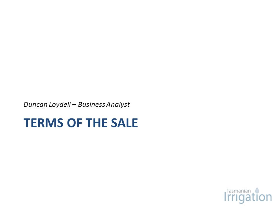 TERMS OF THE SALE Duncan Loydell – Business Analyst