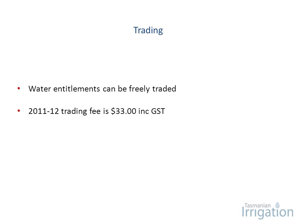 Trading Water entitlements can be freely traded 2011-12 trading fee is $33.00 inc GST