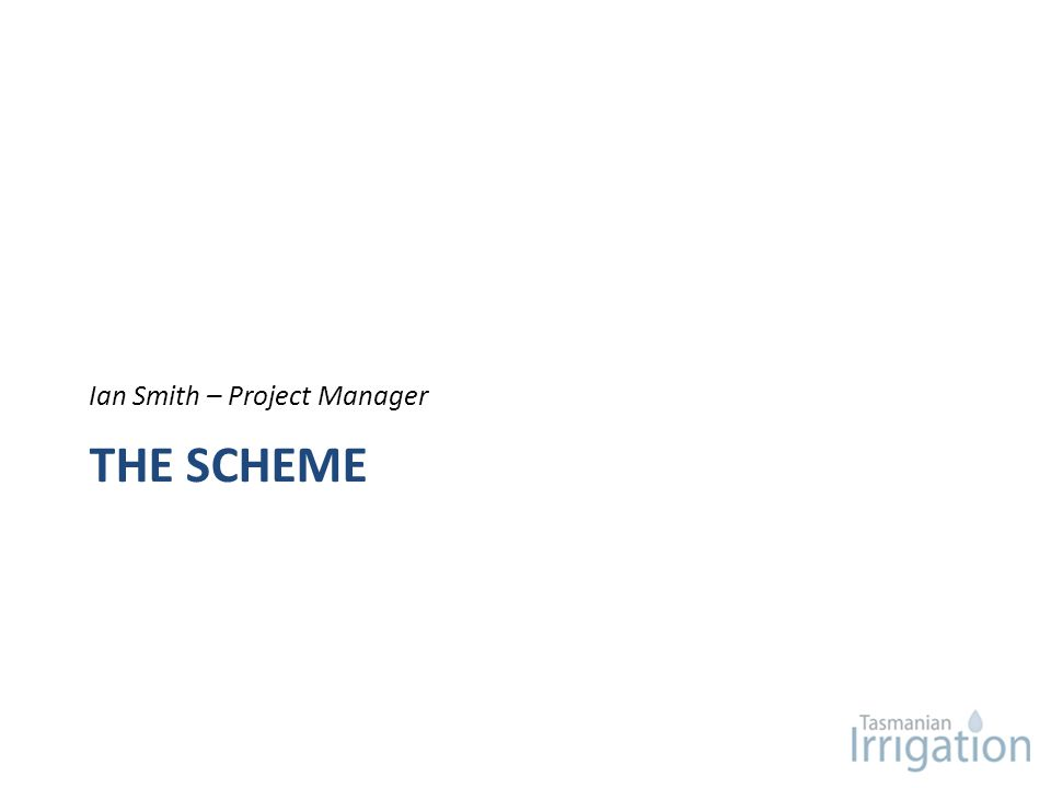 THE SCHEME Ian Smith – Project Manager
