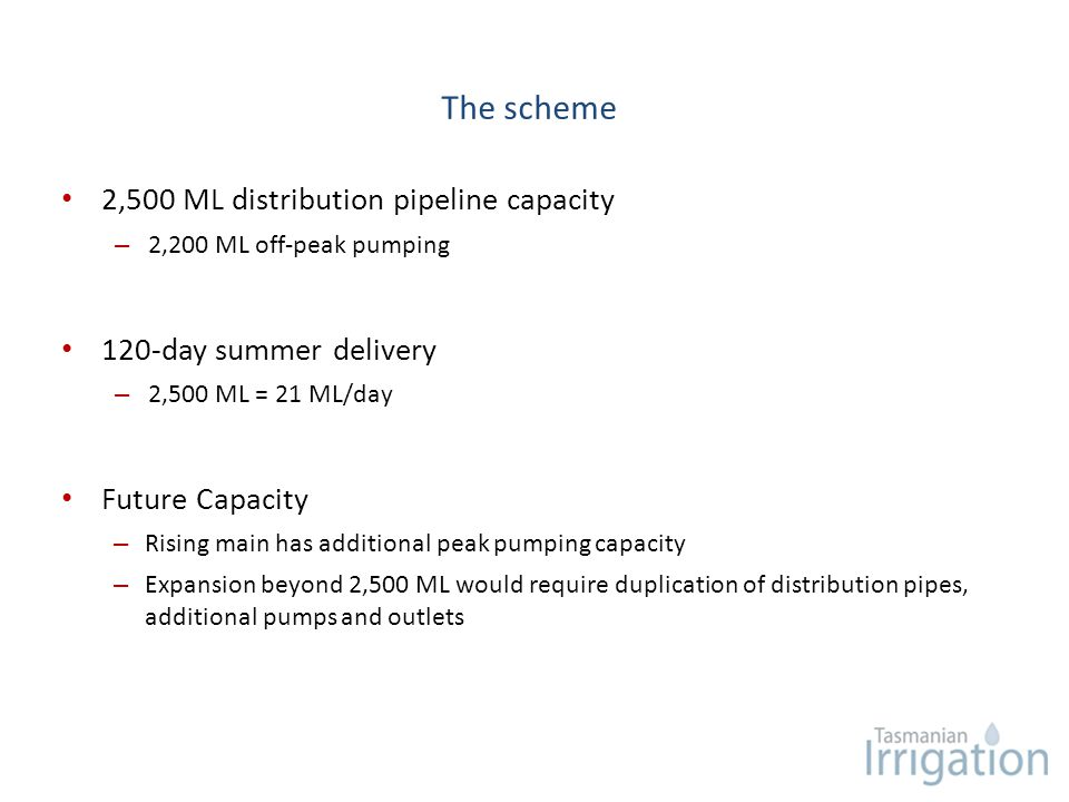 The scheme 2,500 ML distribution pipeline capacity – 2,200 ML off-peak pumping 120-day summer delivery – 2,500 ML = 21 ML/day Future Capacity – Rising