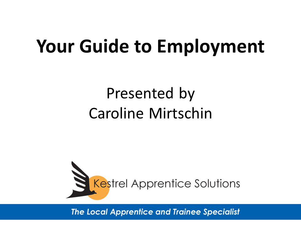 Your Guide to Employment Presented by Caroline Mirtschin