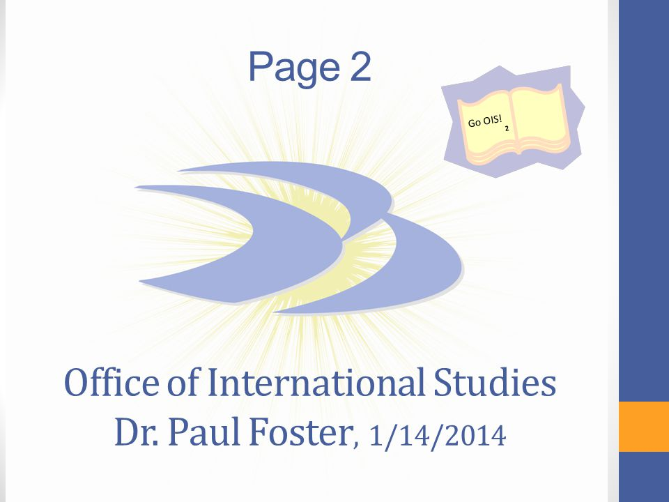 msubillings.edu/futureu Page 2 Office of International Studies Dr. Paul Foster, 1/14/2014 Go OIS! 2