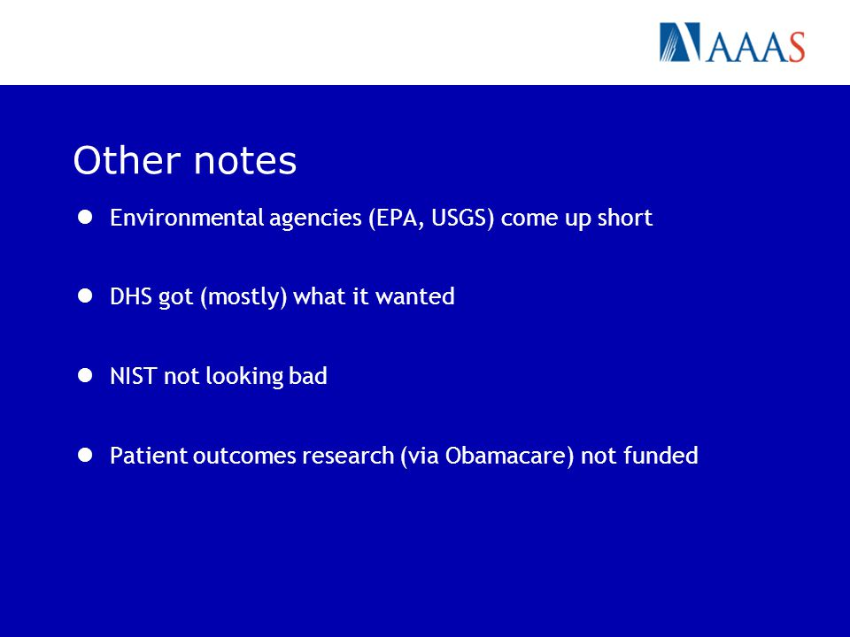 Other notes Environmental agencies (EPA, USGS) come up short DHS got (mostly) what it wanted NIST not looking bad Patient outcomes research (via Obamacare) not funded