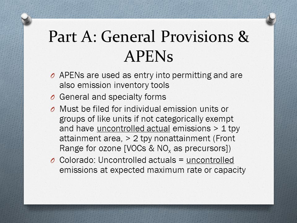 Part D, con't O New/modified source may be PSD for some pollutants and nonattainment NSR for others O Major source permitting is a lengthy process (usually 1 year+ from submission of application) O Permit must be obtained before commence construction O Tailoring Rule: Increases threshold for PSD permitting for GHGs from 100/250 tpy to 100,000 tpy CO 2 e (major) and sets a significance level at 75,000 tpy CO 2 e