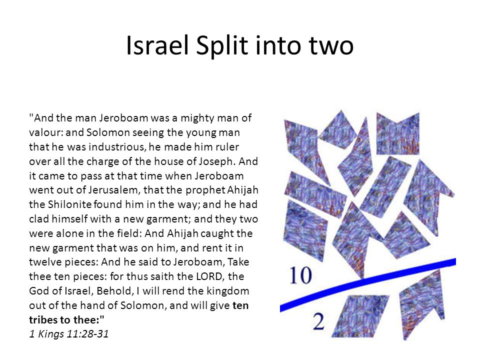 Israel Split into two And the man Jeroboam was a mighty man of valour: and Solomon seeing the young man that he was industrious, he made him ruler over all the charge of the house of Joseph.