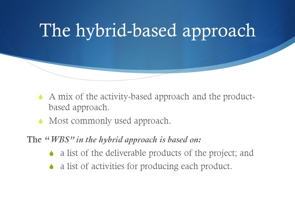 The hybrid-based approach  A mix of the activity-based approach and the product- based approach.
