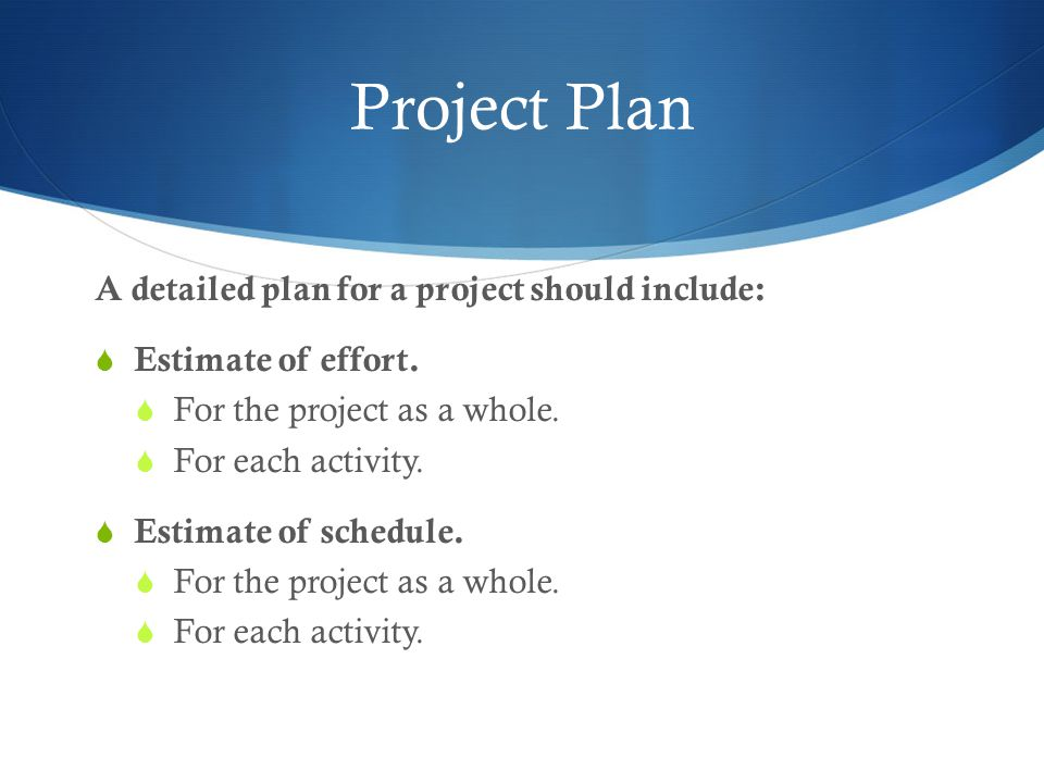 Project Plan (cont'd) Planning will enable us to:  Ensure availability of resources when required.