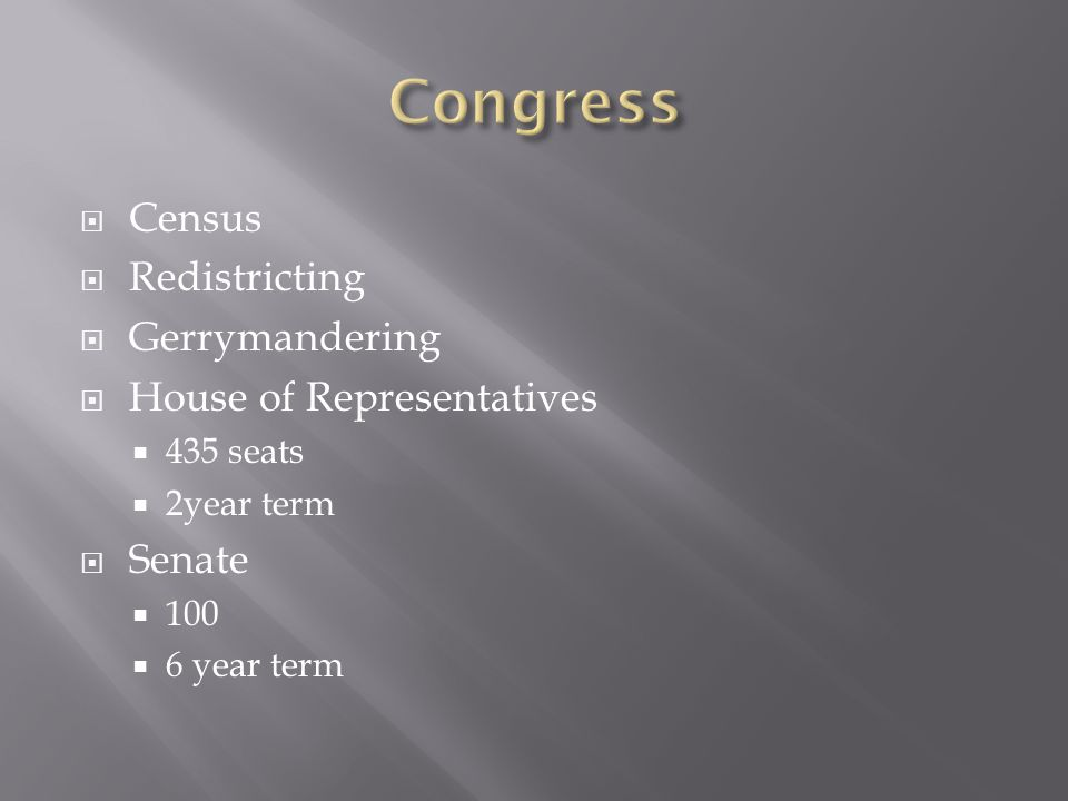  Census  Redistricting  Gerrymandering  House of Representatives  435 seats  2year term  Senate  100  6 year term