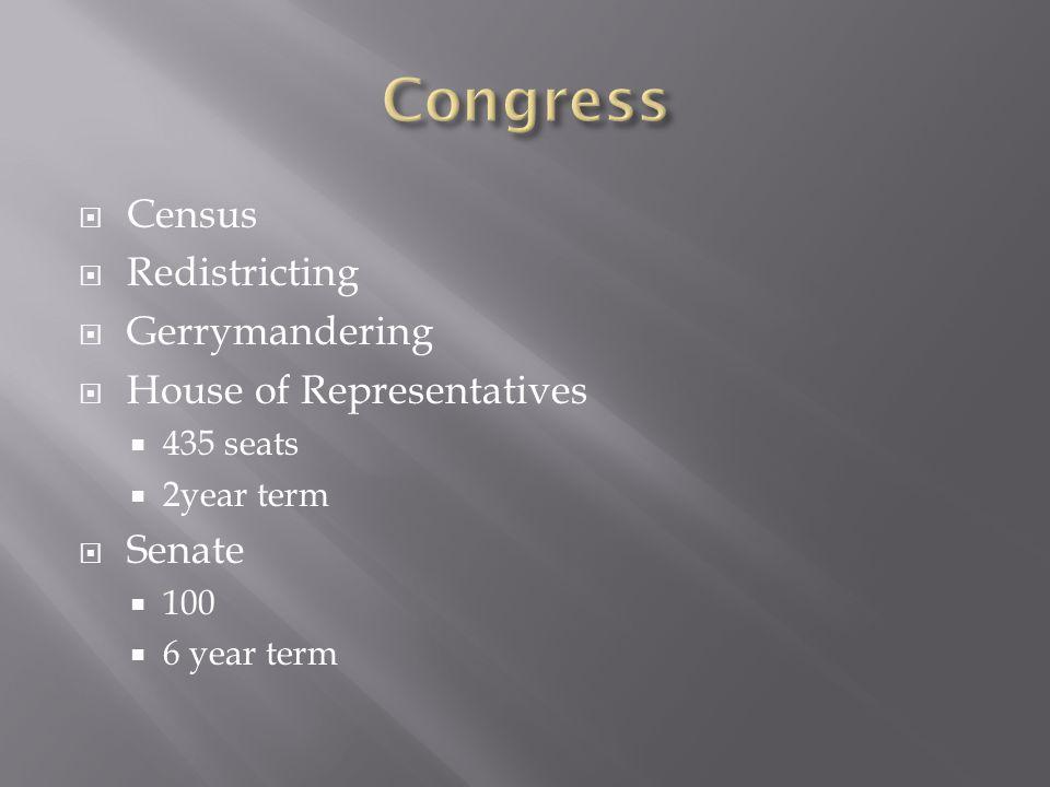  Census  Redistricting  Gerrymandering  House of Representatives  435 seats  2year term  Senate  100  6 year term