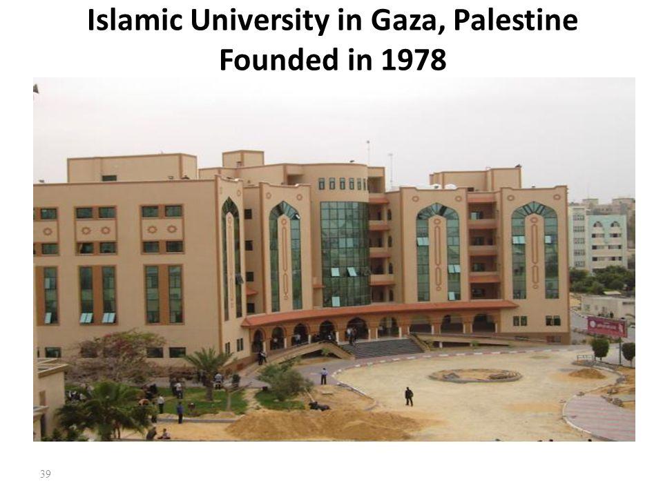 Islamic University in Gaza, Palestine Founded in 1978 39