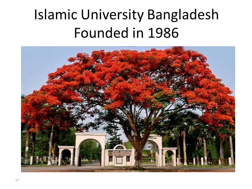 Islamic University Bangladesh Founded in 1986 47