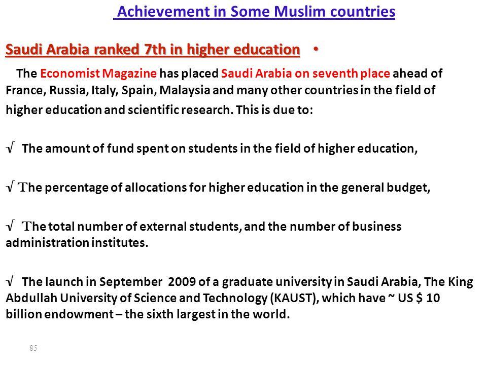 85 Achievement in Some Muslim countries Saudi Arabia ranked 7th in higher education Saudi Arabia ranked 7th in higher education The Economist Magazine