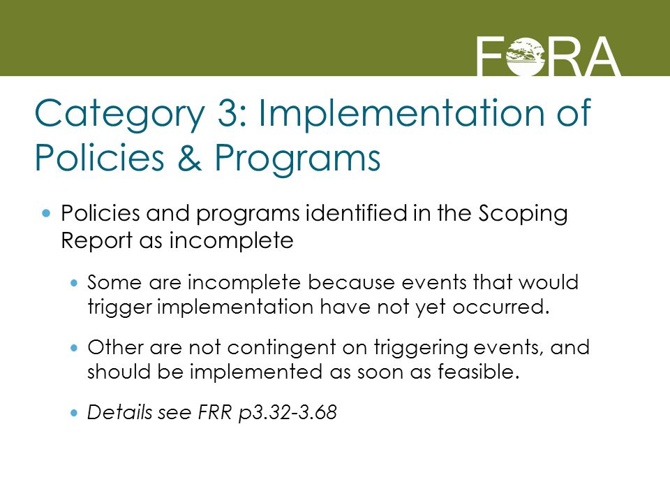 Category 3: Implementation of Policies & Programs Policies and programs identified in the Scoping Report as incomplete Some are incomplete because events that would trigger implementation have not yet occurred.
